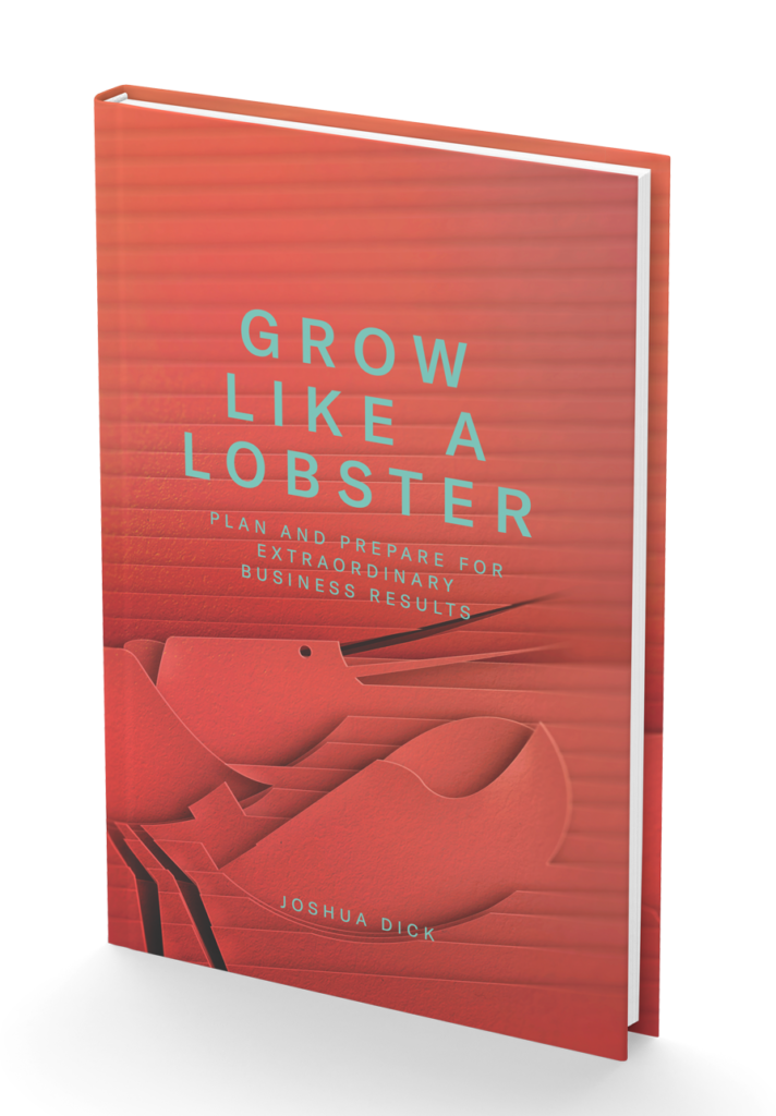 Cover of Grow Like a Lobster: Plan and Prepare for Extraordinary Business Results, a new business book by Joshua Dick