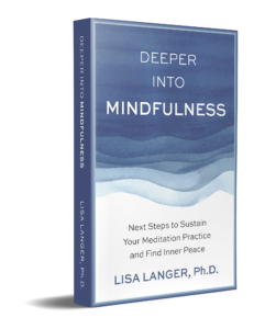 Cover of Deeper into Mindfulness: Next Steps to Sustain Your Meditation Practice and Find Inner Peace, by Lisa Langer, Ph.D. In this interview she shares insights on writing a mindfulness book.