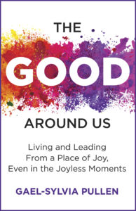cover of The Good Around Us, a self-help memoir by Gael-Sylvia Pullen