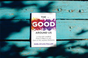 The Good Around Us, a self-help memoir by Gael-Sylvia Pullen